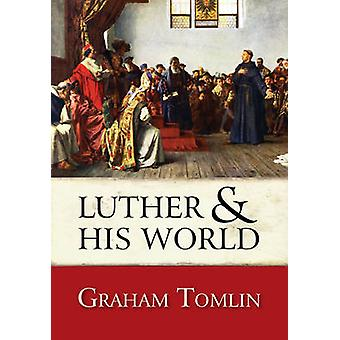 Luther and His World - An Introduction by Graham Tomlin - 978074595588