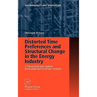 Distorted Time Preferences and Structural Change in the Energy Industry  A Theoretical and Applied EnvironmentalEconomic Analysis by Heinzel & Christoph