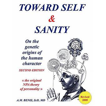 Toward Self  Sanity  On the Genetic Origins of the Human Character by Benis & Sc.D. & M.D. & Anthony M.