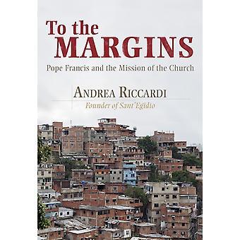 Till marginalerna påven Francis och kyrkans mission av Andrea Riccardi