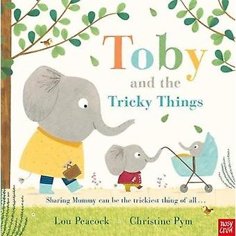 Toby and the Tricky Things by Lou Peacock