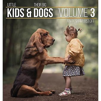 Little Kids and Their Big Dogs Volume 3 by Seliverstoff & Andy