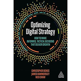 Optimizing Digital Strategy How to Make Informed Tactical Decisions That Deliver Growth by Hammersley & James