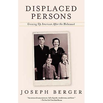 Displaced Persons Growing Up American After the Holocaust by Berger & Joseph