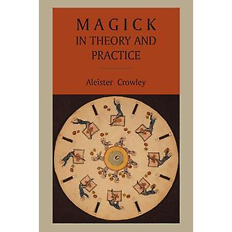 Magick in Theory and Practice by Crowley & Aleister