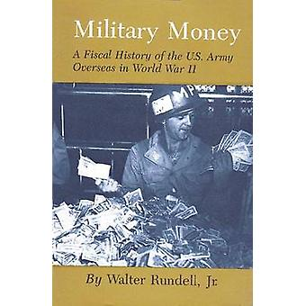 Military Money A Fiscal History of the U.S. Army Overseas in World War II von Rundell & Walter & Jr.