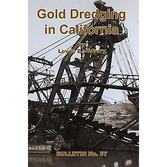 Gold Dredging in California by Aubury & Lewis E.