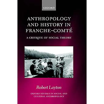Anthropology and History in FrancheComte A Critique of Social Theory by Layton & Robert