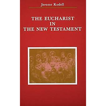 The Eucharist in New Testament by Kodell & Jerome