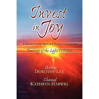 Invest in Joy A Journey to Inner Peace and Personal Empowerment by Lee & Dorothy
