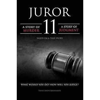 JUROR 11 A STORY OF MURDER A STORY OF JUDGMENT by Rathmann & Terry Allen