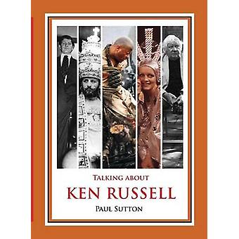 Talking About Ken Russell Deluxe Edition by Sutton & Paul