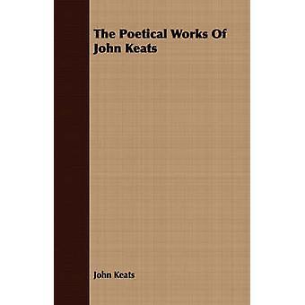 The Poetical Works Of John Keats by Keats & John