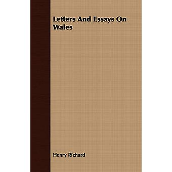 Letters And Essays On Wales by Richard & Henry