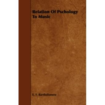 Relation of Pschology to Music by Bartholomew & E. F.