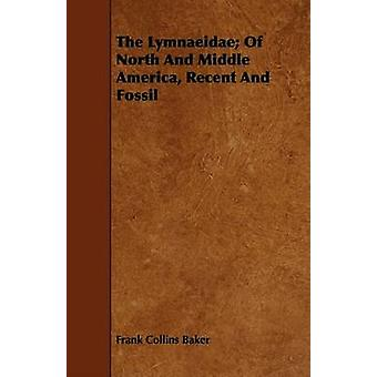 The Lymnaeidae Of North And Middle America Recent And Fossil by Baker & Frank Collins