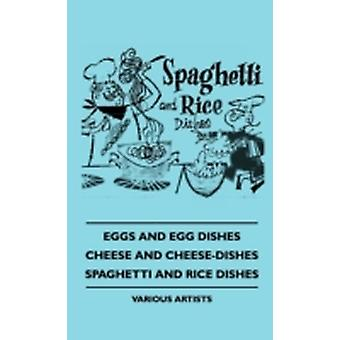Eggs and Egg Dishes  Cheese and CheeseDishes  Spaghetti Aeggs and Egg Dishes  Cheese and CheeseDishes  Spaghetti and Rice Dishes ND Rice Dishes by Various