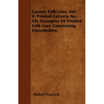 County FolkLore. Vol. V. Printed Extracts No. VII. Examples Of Printed FolkLore Concerning Lincolnshire. by Peacock & Mabel