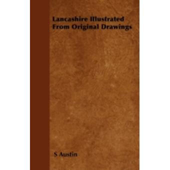 Lancashire Illustrated  From Original Drawings by Austin & S