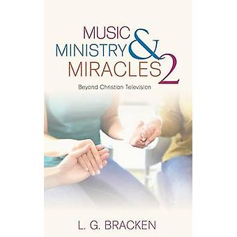 Music Ministry and Miracles 2 Beyond Christian Television by Bracken & L. G.