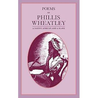 Poems of Phillis Wheatley by Wheatley & Phillis