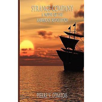 Strange Company A Novel of the American Revolution by Comtois & Pierre V.