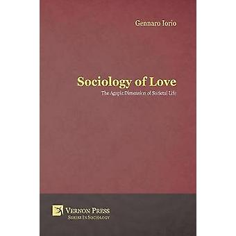 Sociology of Love The Agapic Dimension of Societal Life by Iorio & Gennaro