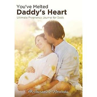 Youve Melted Daddys Heart Ultimate Pregnancy Journal for Dads by Journals Notebooks