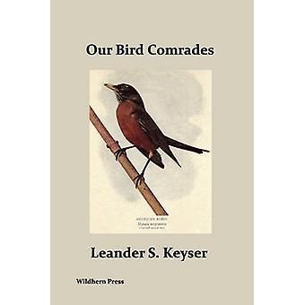 Our Bird Comrades Illustrated Edition by Keyser & Leander S.