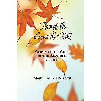 Through the Leaves that Fall by Tisinger & Mary Emma
