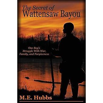 The Secret of Wattensaw Bayou by Hubbs & M. E.