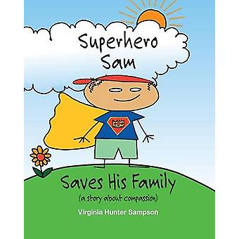 Superhero Sam Saves His Family by Sampson & Virginia Hunter