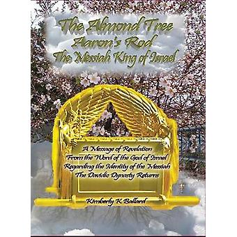 The Almond Tree Aarons Rod The Messiah KING of Israel by Ballard & Kimberly K.