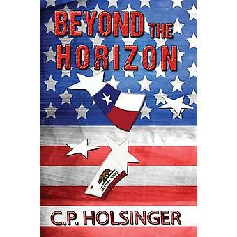 Beyond the Horizon by Holsinger & C. P.