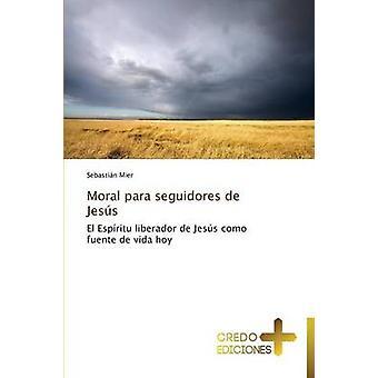 Moral Para Seguidores de Jesus by Mier Sebastian