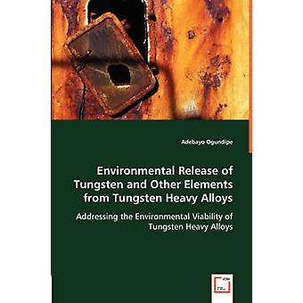 Environmental Release of Tungsten and Other Elements from Tungsten Heavy Alloys by Ogundipe & Adebayo