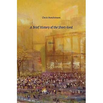 Brief History of the Short-Lived by Chris Hutchinson - 9780889712669