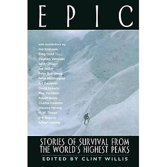 Epic Stories of Survival from the Worlds Highest Peaks by Willis & Clint