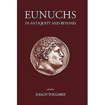 Eunuchs in Antiquity and Beyond by Shaun Tougher - Ra'anan Abusch - e