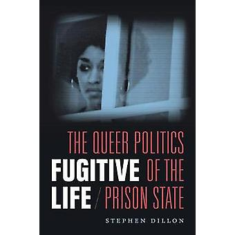 Fugitive Life - The Queer Politics of the Prison State by Stephen Dill