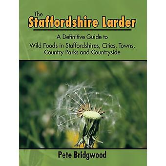 The Staffordshire Larder - A Definitive Guide to Wild Foods in Staffor