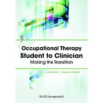 Occupational Therapy Student to Clinician - Making the Transition by L