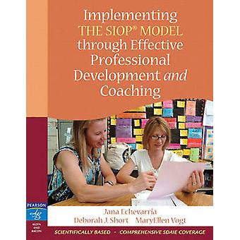 Implementing the SIOP Model Through Effective Professional Development and Coaching by Jana Echevarria & MaryEllen Vogt & Deborah J Short