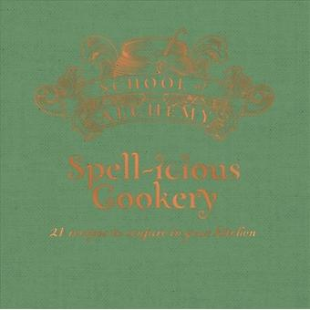 School of Alchemy Spellicious Cookery by Edited by Samantha Rigby