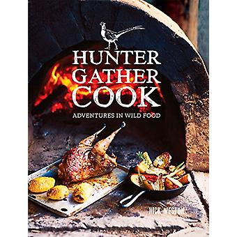 Hunter Gather Cook - Adventures in Wild Food by Nick Weston - 97817849
