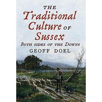 The Traditional Culture of Sussex  Both Sides of the Downs by Geoff Doel