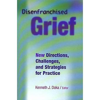 Disenfranchised Grief - New Directions - Challenges - and Strategies f