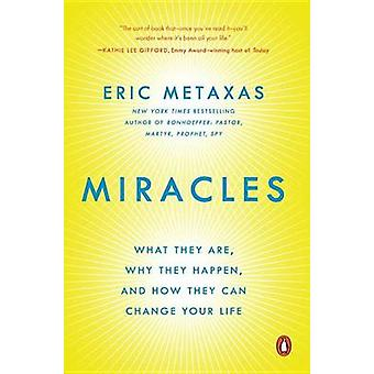 Miracles - What They Are - Why They Happen - and How They Can Change Y