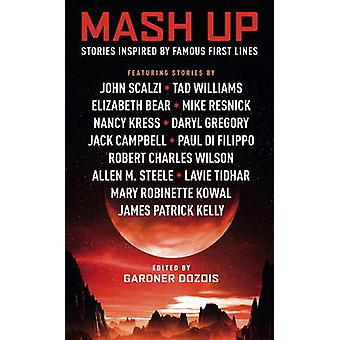 Mash Up  Stories Inspired by Famous First Lines by John Scalzi & Tad Williams & Edited by Gardner Dozois