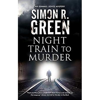 Night Train to Murder by Simon R. Green - 9780727889171 Book